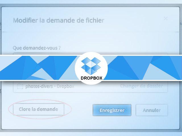 Gérer les demandes de fichiers dropbox : clôturer-modifier-ajouter des utilisateurs